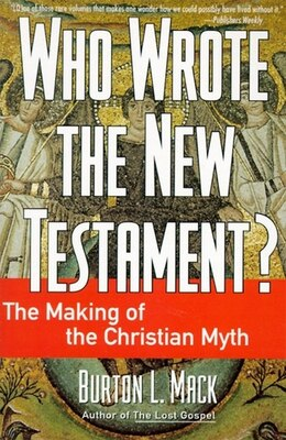 Book Who Wrote The New Testament?: The Making Of The Christian Myth by Burton L. Mack