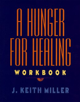 Book A Hunger For Healing Workbook by J. Keith Miller
