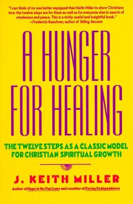 Book A Hunger For Healing: The Twelve Steps as a Classic Model for Christian Spiritual Growth by J. Keith Miller