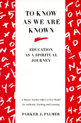 Book To Know As We Are Known: A Spirituality Of Education by Parker J. Palmer