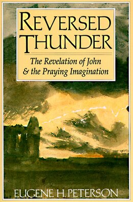 Book Reversed Thunder: The Revelation Of John And The Praying Imagination by Eugene H. Peterson