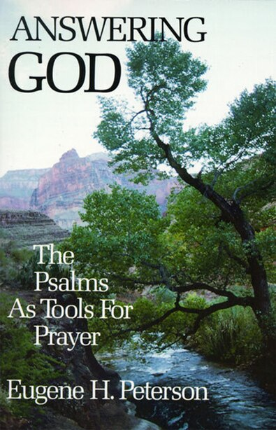 Answering God: The Psalms As Tools For Prayer by Eugene H. Peterson