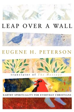 Book Leap Over A Wall: Earthy Spirituality for Everyday Christians by Eugene H. Peterson