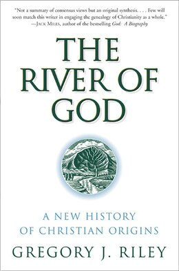 Book The River Of God: A New History of Christian Origins by Gregory J. Riley