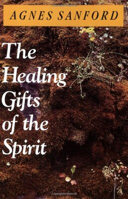 Book The Healing Gifts Of The Spirit by Agnes Sanford