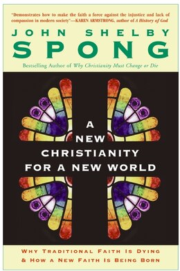 Book A New Christianity For A New World: Why Traditional Faith is Dying & How a New Faith is Being Born by John Shelby Spong