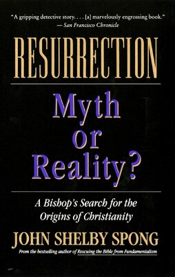 Book Resurrection: Myth Or Reality? by John Shelby Spong
