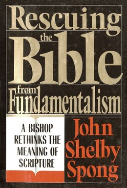 Book Rescuing The Bible From Fundamentalism: A Bishop Rethinks the Meaning of Scripture by John Shelby Spong