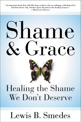 Book Shame And Grace: Healing the Shame We Don't Deserve by Lewis B. Smedes