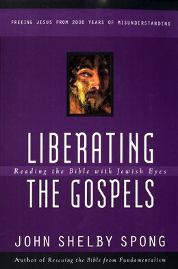 Book Liberating The Gospels: Reading The Bible With Jewish Eyes by John Shelby Spong