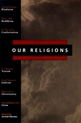 Book Our Religions: The Seven World Religions Introduced By Preeminent Scholars From Each Tradition by Arvind Sharma