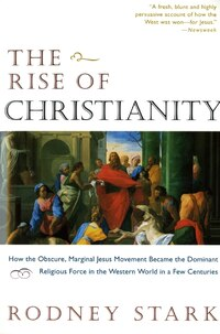 The Rise Of Christianity: How The Obscure, Marginal Jesus Movement Became The Dominant Religious…