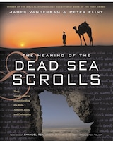 The Meaning Of The Dead Sea Scrolls: Their Significance For Understanding the Bible, Judaism, Jesus…