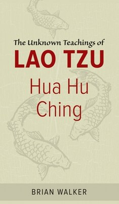Book Hua Hu Ching: The Unknown Teachings of Lao Tzu by Brian Walker