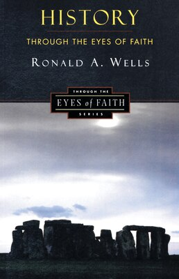 Book History Through The Eyes Of Faith: Christian College Coalition Series by Ronald A. Wells