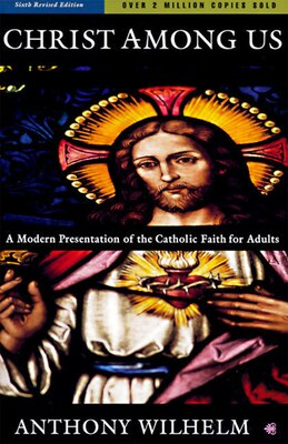 Book Christ Among Us: A Modern Presentation Of The Catholic Faith For Adults, Sixth Edition by Anthony Wilhelm