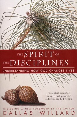 Book The Spirit of the Disciplines - Reissue: Understanding How God Changes Lives by Dallas Willard