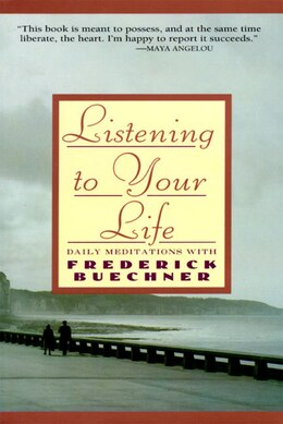 Book Listening To Your Life: Daily Meditations With Frederick Buechner by Frederick Buechner