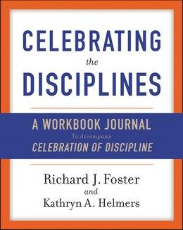 Book Celebrating The Disciplines: A Journal Workbook To Accompany ``celebration Of Discipline'' by Richard J. Foster