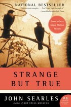 Strange But True: A Novel