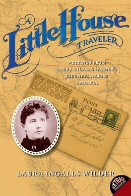 Book A Little House Traveler: Writings from Laura Ingalls Wilder's Journeys Across America by Laura Ingalls Wilder