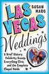 Las Vegas Weddings: A Brief History, Celebrity Gossip, Everything Elvis, And The Complete Chapel Guide by Susan Marg