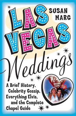 Book Las Vegas Weddings: A Brief History, Celebrity Gossip, Everything Elvis, And The Complete Chapel… by Susan Marg