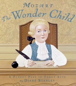 Book Mozart: The Wonder Child: A Puppet Play in Three Acts by Diane Stanley