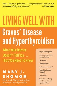 Living Well With Graves' Disease And Hyperthyroidism: What Your Doctor Doesn't Tell You...That You…