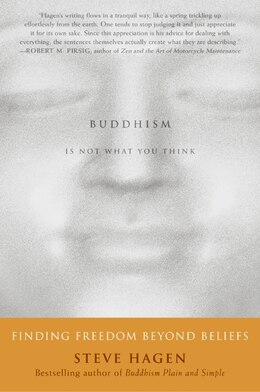 Book Buddhism Is Not What You Think: Finding Freedom Beyond Beliefs by Steve Hagen