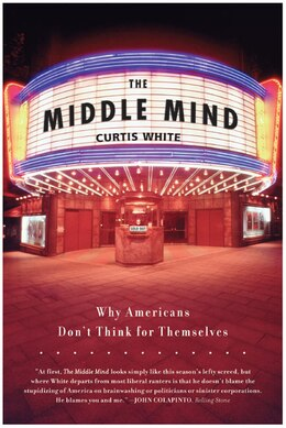 Book The Middle Mind: Why Americans Don't Think For Themselves by Curtis White