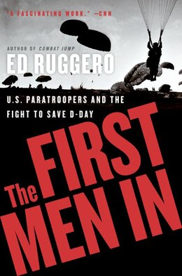 Book The First Men In: US Paratroopers and the Fight to Save D-Day by Ed Ruggero