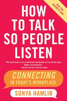 Book How To Talk So People Listen: Connecting in Today's Workplace by Sonya Hamlin