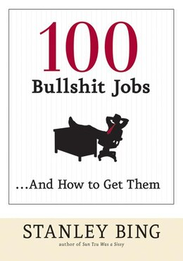 Book 100 Bullshit Jobs...and How To Get Them by Stanley Bing