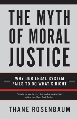 Book The Myth Of Moral Justice: Why Our Legal System Fails to Do What's Right by Thane Rosenbaum