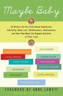 Book Maybe Baby: 28 Writers Tell the Truth About Skepticism, Infertility, Baby Lust, Childlessness… by Lori Leibovich