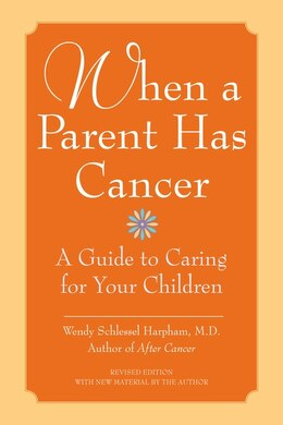 Book When A Parent Has Cancer: A Guide To Caring For Your Children by Wendy S., M.d. Harpham