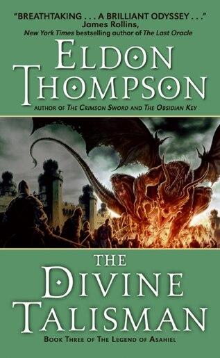 The Divine Talisman: Book Three of the Legend of Asahiel by Eldon Thompson