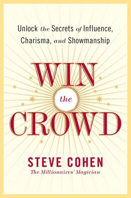 Book Win The Crowd: Unlock the Secrets of Influence, Charisma, and Showmanship by Steve Cohen