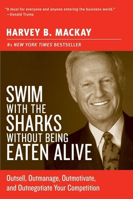 Book Swim With The Sharks Without Being Eaten Alive: Outsell, Outmanage, Outmotivate, and Outnegotiate… by Harvey B. Mackay