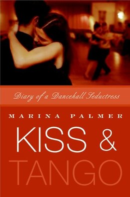 Book Kiss And Tango: Diary of a Dancehall Seductress by Marina Palmer