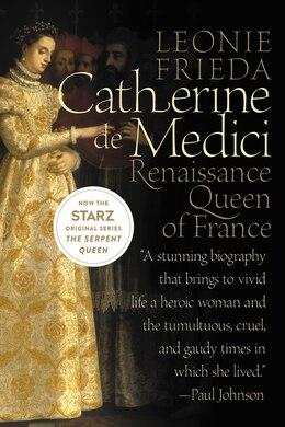 Book Catherine De Medici: Renaissance Queen Of France by Leonie Frieda