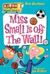 My Weird School #5: Miss Small Is off the Wall!: Miss Small Is Off The Wall! by Dan Gutman