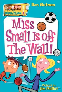 Book My Weird School #5: Miss Small Is off the Wall!: Miss Small Is Off The Wall! by Dan Gutman