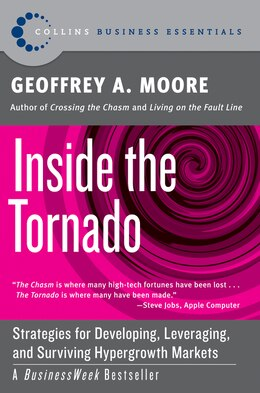 Book Inside The Tornado: Strategies For Developing, Leveraging, And Surviving Hypergrowth Markets by Geoffrey A. Moore