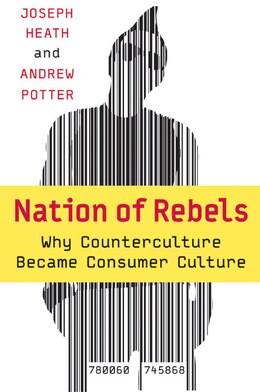 Book Nation Of Rebels: Why Counterculture Became Consumer Culture by Joseph Heath