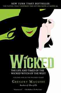 Wicked Musical Tie-In Edition: The Life and Times of the Wicked Witch of the West by Gregory Maguire