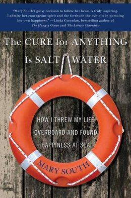 Book The Cure For Anything Is Salt Water: How I Threw My Life Overboard and Found Happiness at Sea by Mary South