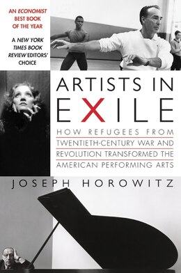 Book Artists In Exile: How Refugees from Twentieth-Century War and Revolution Transformed the American… by Joseph Horowitz