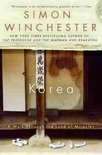 Korea: A Walk Through the Land of Miracles by Simon Winchester
